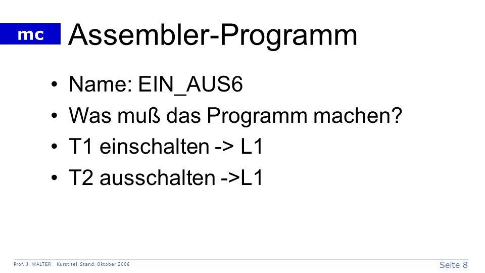 Assembler-Programm Name: EIN_AUS6 Was muß das Programm machen