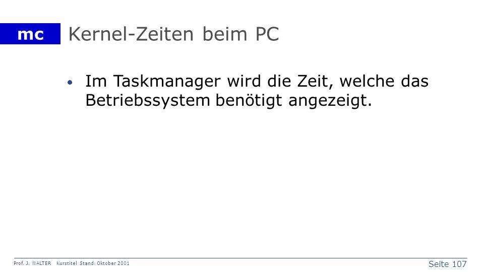 Kernel-Zeiten beim PC Im Taskmanager wird die Zeit, welche das Betriebssystem benötigt angezeigt.