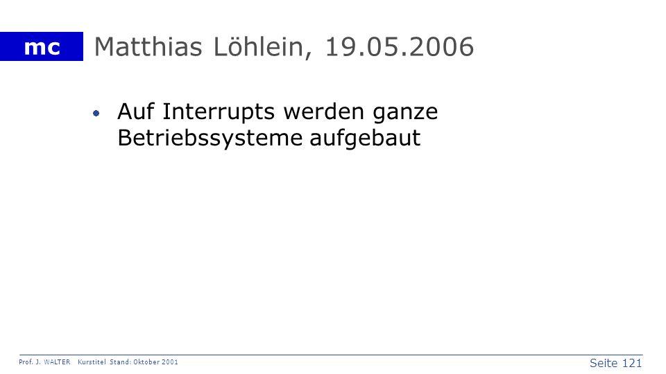 Matthias Löhlein, 19.05.2006 Auf Interrupts werden ganze Betriebssysteme aufgebaut