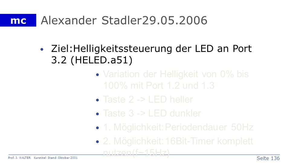 Alexander Stadler 29.05.2006Ziel: Helligkeitssteuerung der LED an Port 3.2 (HELED.a51)