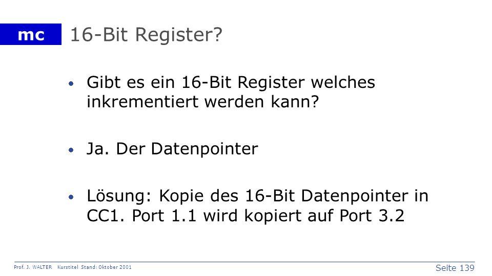 16-Bit Register Gibt es ein 16-Bit Register welches inkrementiert werden kann Ja. Der Datenpointer.