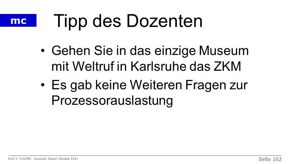 Tipp des DozentenGehen Sie in das einzige Museum mit Weltruf in Karlsruhe das ZKM.