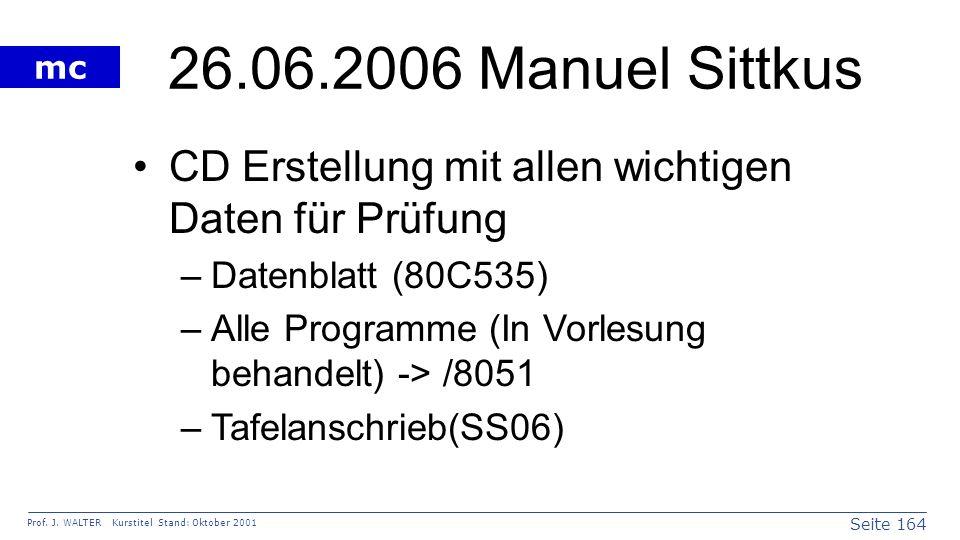 26.06.2006 Manuel SittkusCD Erstellung mit allen wichtigen Daten für Prüfung. Datenblatt (80C535) Alle Programme (In Vorlesung behandelt) -> /8051.