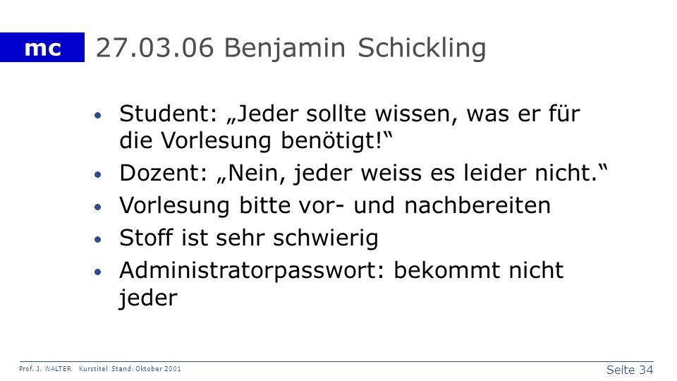 """27.03.06 Benjamin SchicklingStudent: """"Jeder sollte wissen, was er für die Vorlesung benötigt! Dozent: """"Nein, jeder weiss es leider nicht."""