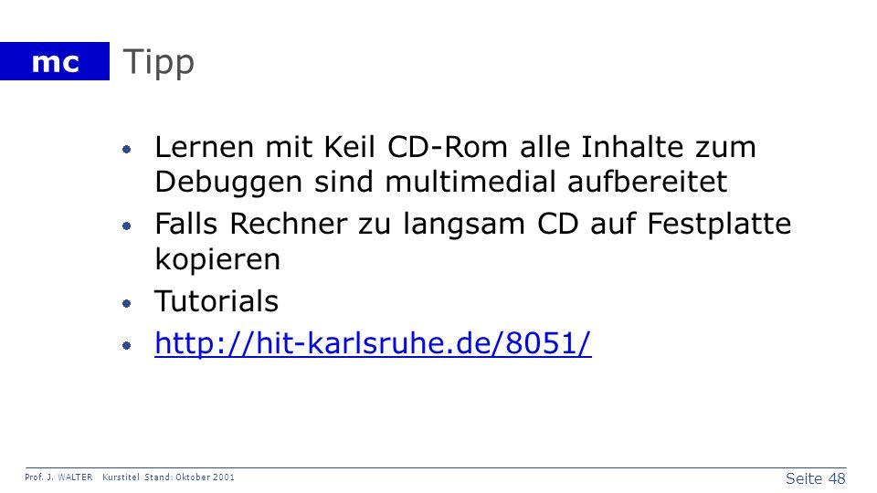 TippLernen mit Keil CD-Rom alle Inhalte zum Debuggen sind multimedial aufbereitet. Falls Rechner zu langsam CD auf Festplatte kopieren.