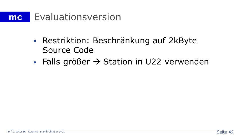 Evaluationsversion Restriktion: Beschränkung auf 2kByte Source Code