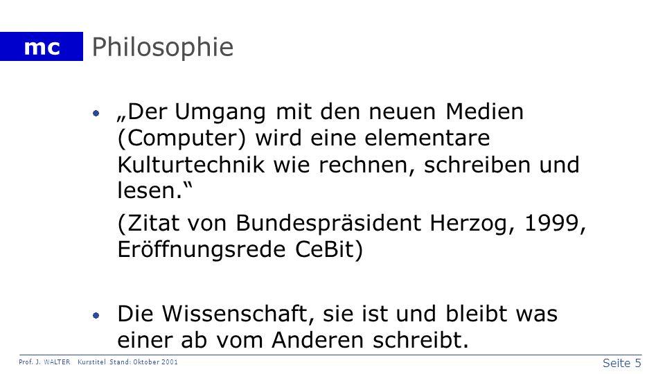 """Philosophie""""Der Umgang mit den neuen Medien (Computer) wird eine elementare Kulturtechnik wie rechnen, schreiben und lesen."""