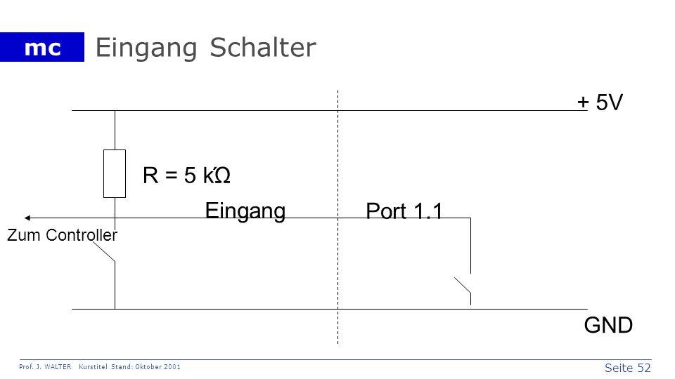 Eingang Schalter + 5V R = 5 kΏ Eingang Port 1.1 Zum Controller GND