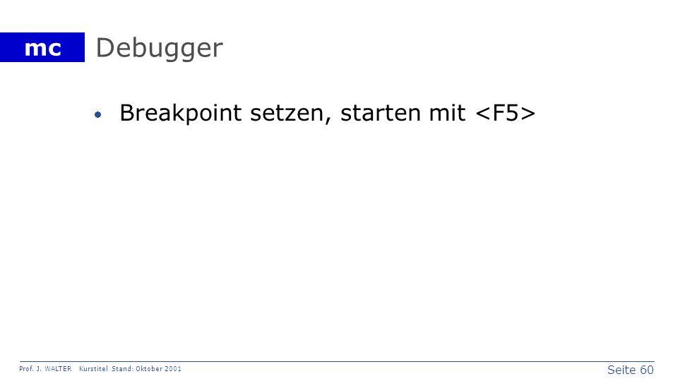 Debugger Breakpoint setzen, starten mit <F5>