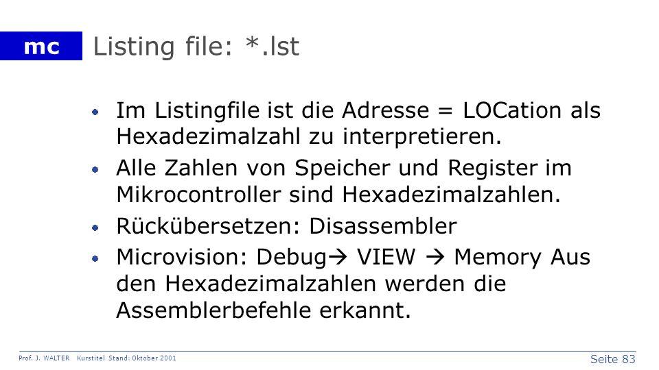 Listing file: *.lst Im Listingfile ist die Adresse = LOCation als Hexadezimalzahl zu interpretieren.