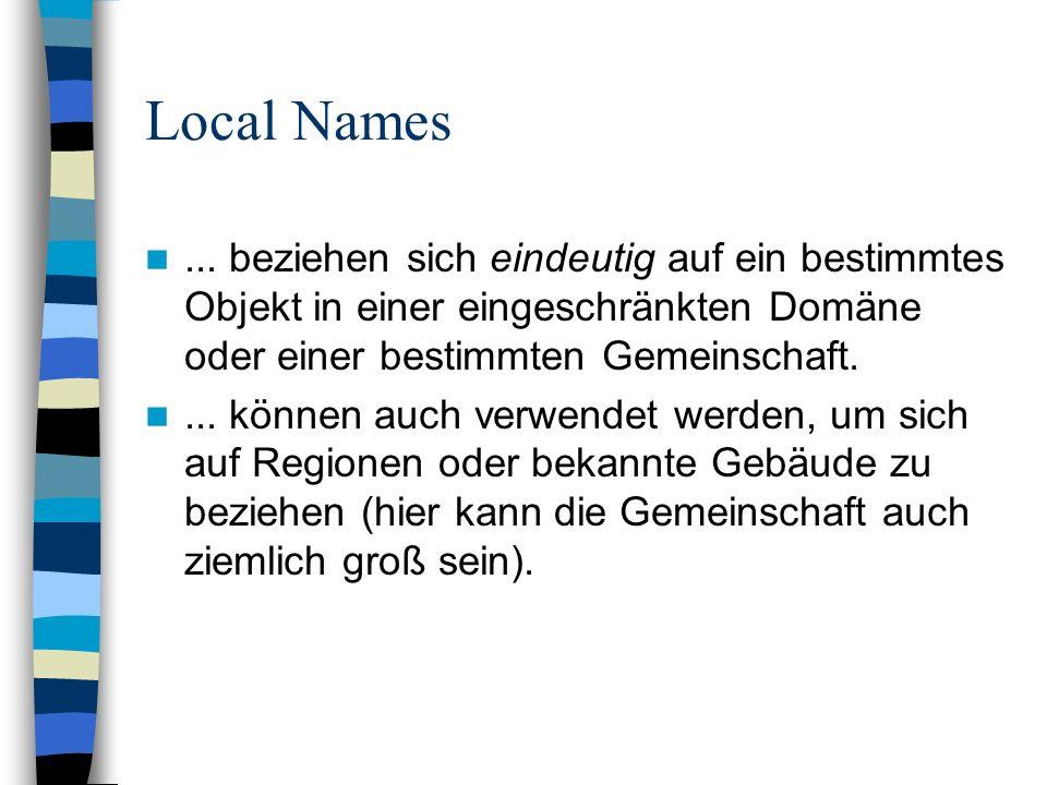 Local Names... beziehen sich eindeutig auf ein bestimmtes Objekt in einer eingeschränkten Domäne oder einer bestimmten Gemeinschaft.