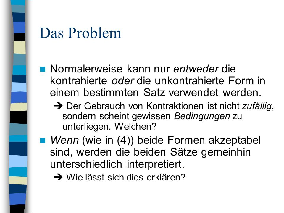 Das ProblemNormalerweise kann nur entweder die kontrahierte oder die unkontrahierte Form in einem bestimmten Satz verwendet werden.