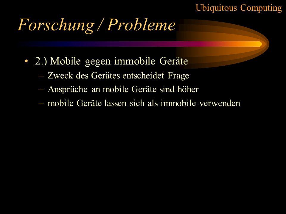 Forschung / Probleme 2.) Mobile gegen immobile Geräte