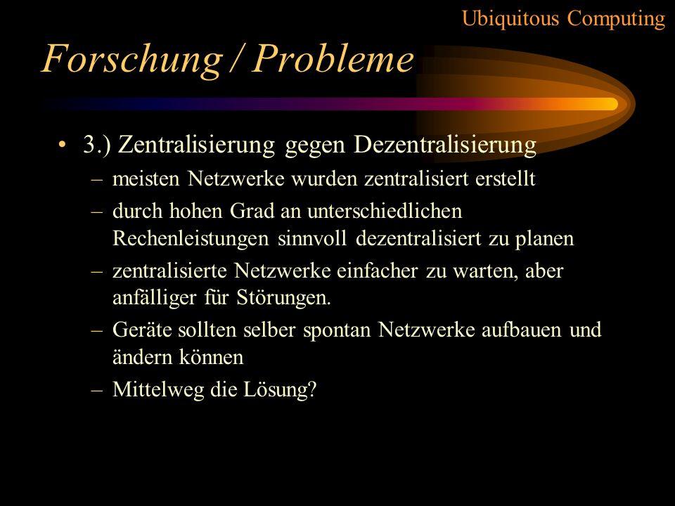 Forschung / Probleme 3.) Zentralisierung gegen Dezentralisierung
