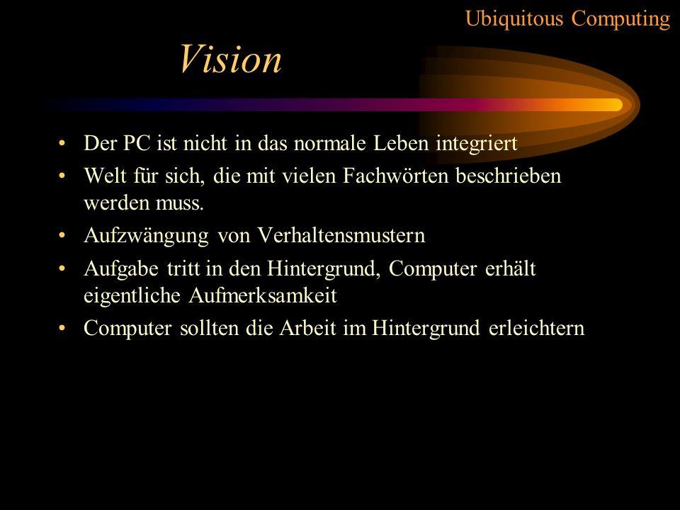 Vision Der PC ist nicht in das normale Leben integriert