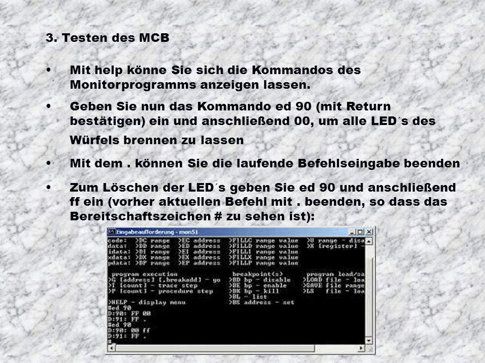 3. Testen des MCB Mit help könne Sie sich die Kommandos des Monitorprogramms anzeigen lassen.