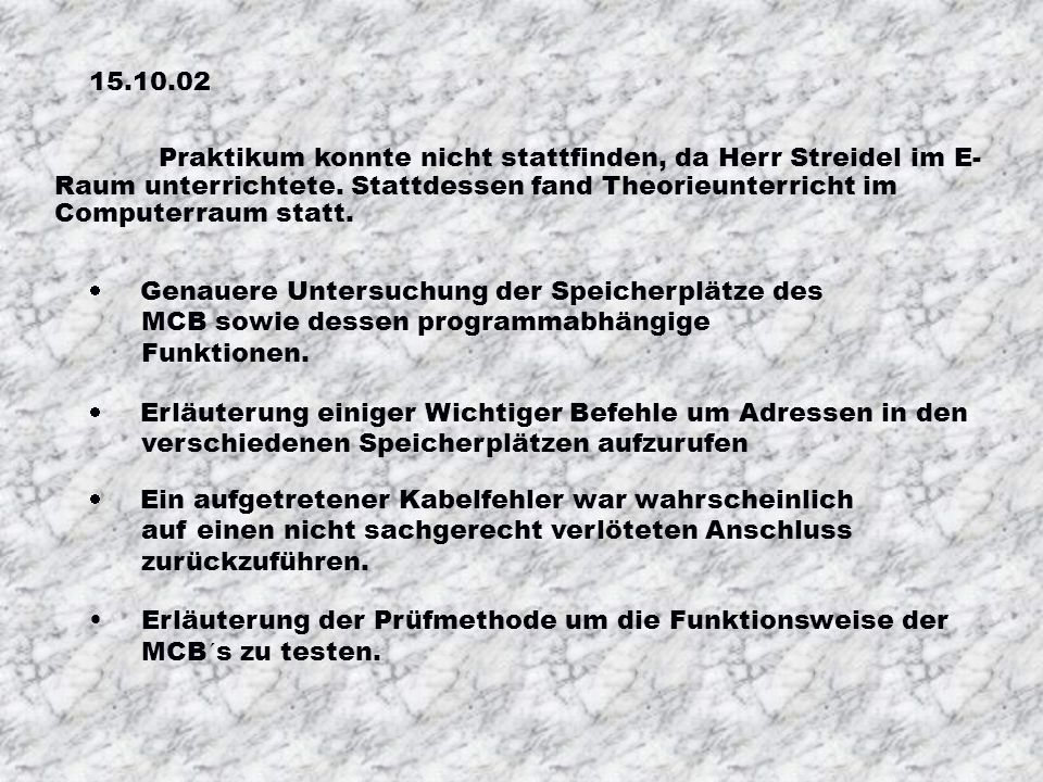 15.10.02 Praktikum konnte nicht stattfinden, da Herr Streidel im E-Raum unterrichtete. Stattdessen fand Theorieunterricht im Computerraum statt.