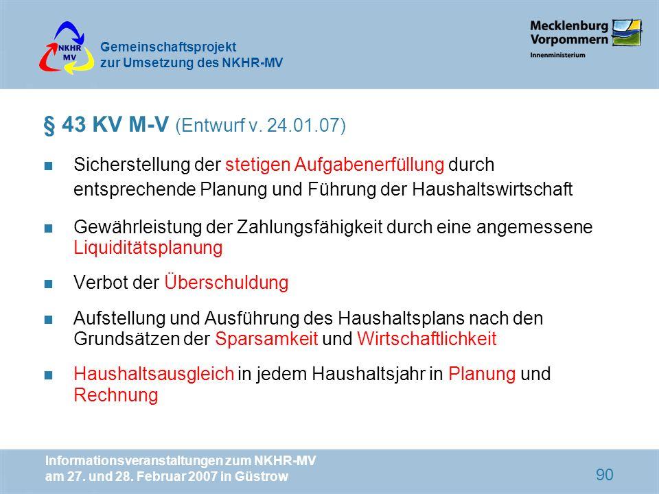 § 43 KV M-V (Entwurf v. 24.01.07)Sicherstellung der stetigen Aufgabenerfüllung durch entsprechende Planung und Führung der Haushaltswirtschaft.