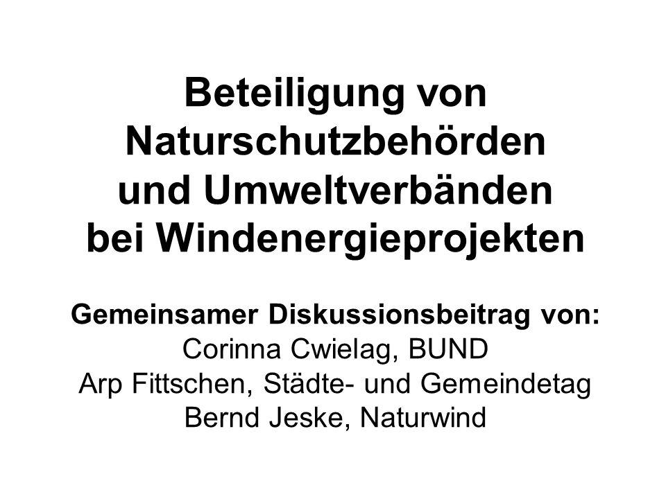 Beteiligung von Naturschutzbehörden und Umweltverbänden bei Windenergieprojekten Gemeinsamer Diskussionsbeitrag von: Corinna Cwielag, BUND Arp Fittschen, Städte- und Gemeindetag Bernd Jeske, Naturwind