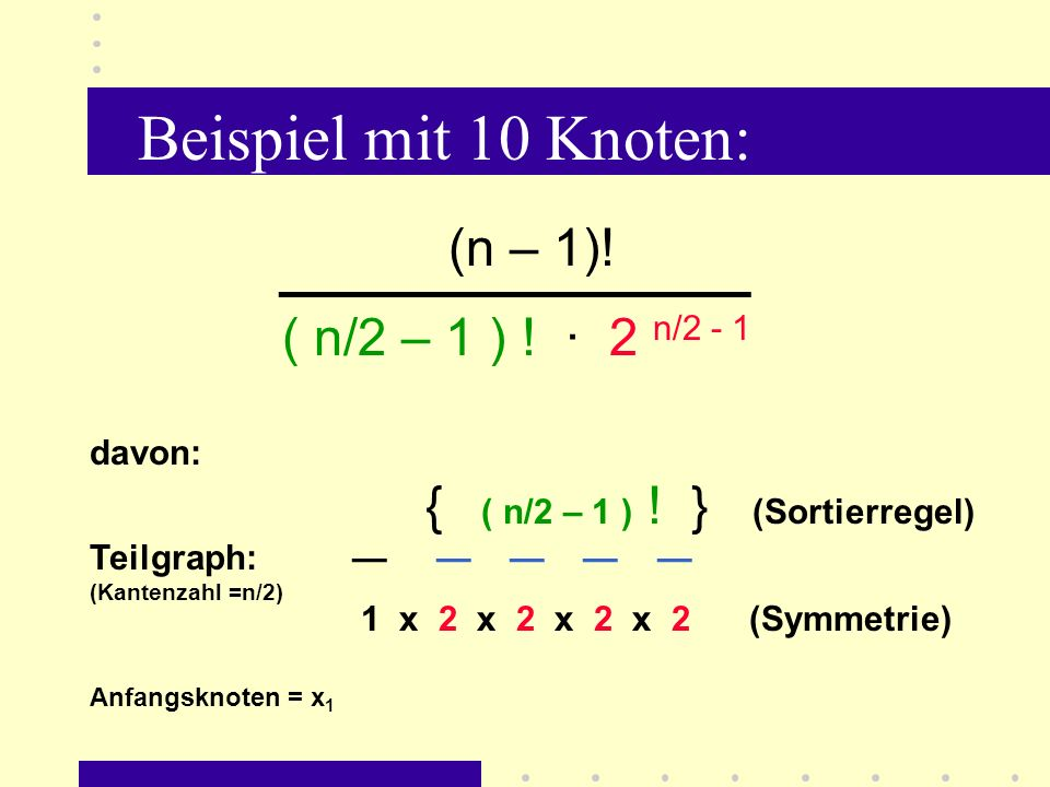 Beispiel mit 10 Knoten: (n – 1)! ————————— ( n/2 – 1 ) ! · 2 n/2 - 1