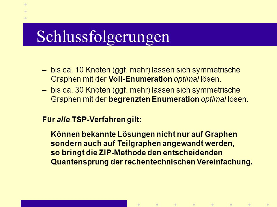 Schlussfolgerungen bis ca. 10 Knoten (ggf. mehr) lassen sich symmetrische Graphen mit der Voll-Enumeration optimal lösen.