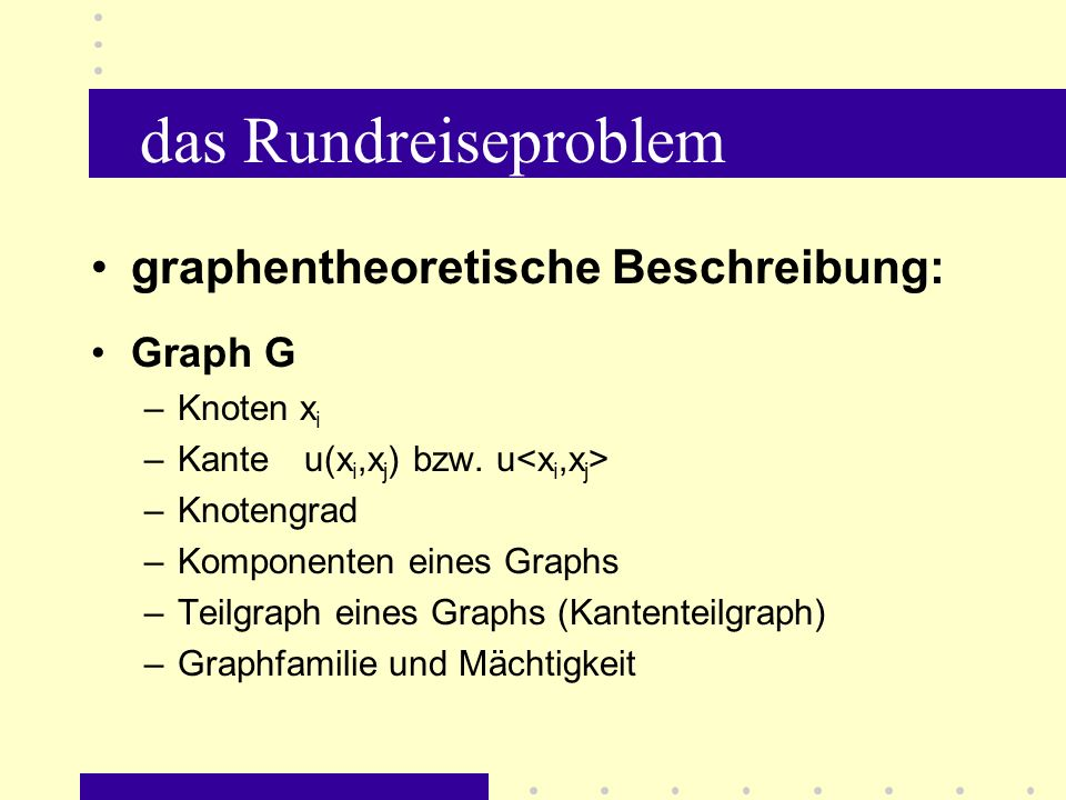 das Rundreiseproblem graphentheoretische Beschreibung: Graph G