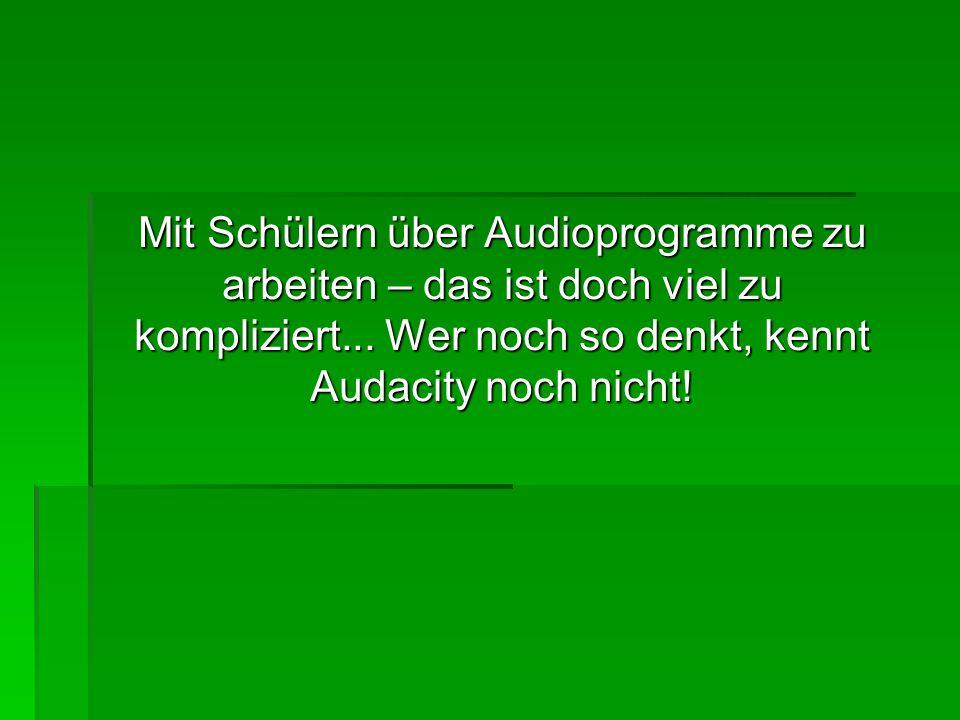 Mit Schülern über Audioprogramme zu arbeiten – das ist doch viel zu kompliziert...