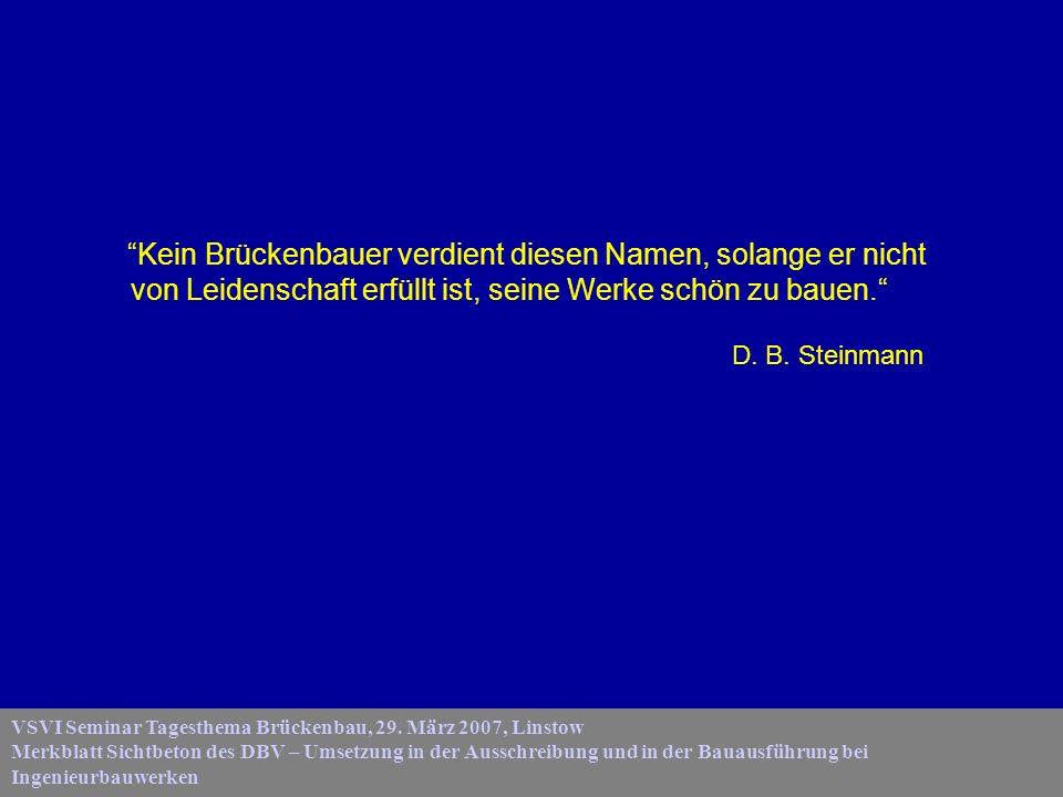 Kein Brückenbauer verdient diesen Namen, solange er nicht von Leidenschaft erfüllt ist, seine Werke schön zu bauen. D. B. Steinmann