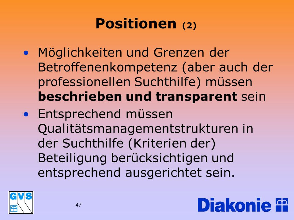Positionen (2) Möglichkeiten und Grenzen der Betroffenenkompetenz (aber auch der professionellen Suchthilfe) müssen beschrieben und transparent sein.