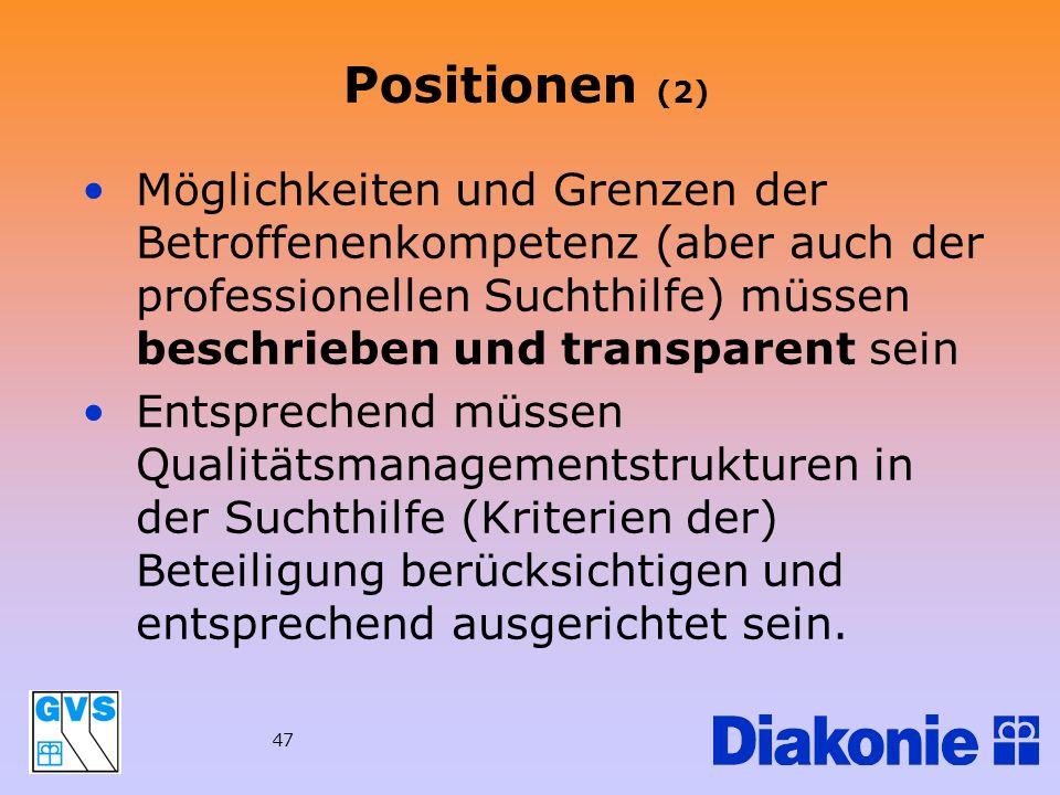 Positionen (2)Möglichkeiten und Grenzen der Betroffenenkompetenz (aber auch der professionellen Suchthilfe) müssen beschrieben und transparent sein.