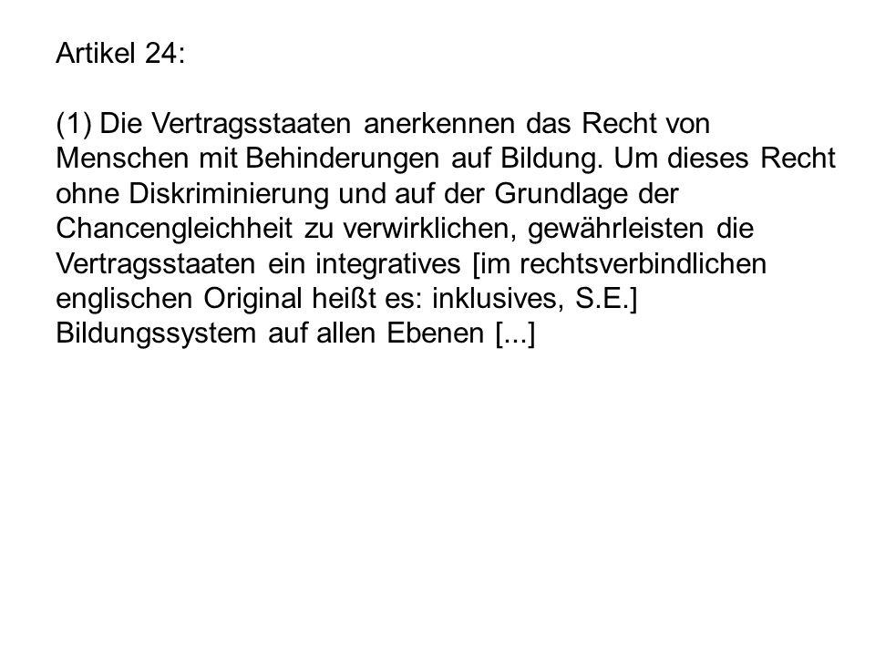 Artikel 24:(1) Die Vertragsstaaten anerkennen das Recht von Menschen mit Behinderungen auf Bildung. Um dieses Recht.