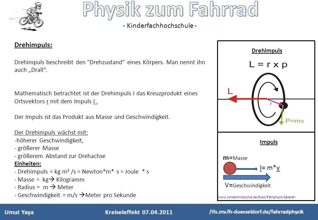 Drehimpuls: m=Masse I= m*v V=Geschwindigkeit
