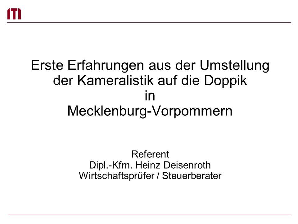 Erste Erfahrungen aus der Umstellung der Kameralistik auf die Doppik in Mecklenburg-Vorpommern Referent Dipl.-Kfm.