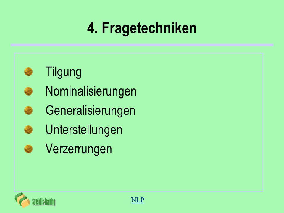 4. Fragetechniken Tilgung Nominalisierungen Generalisierungen