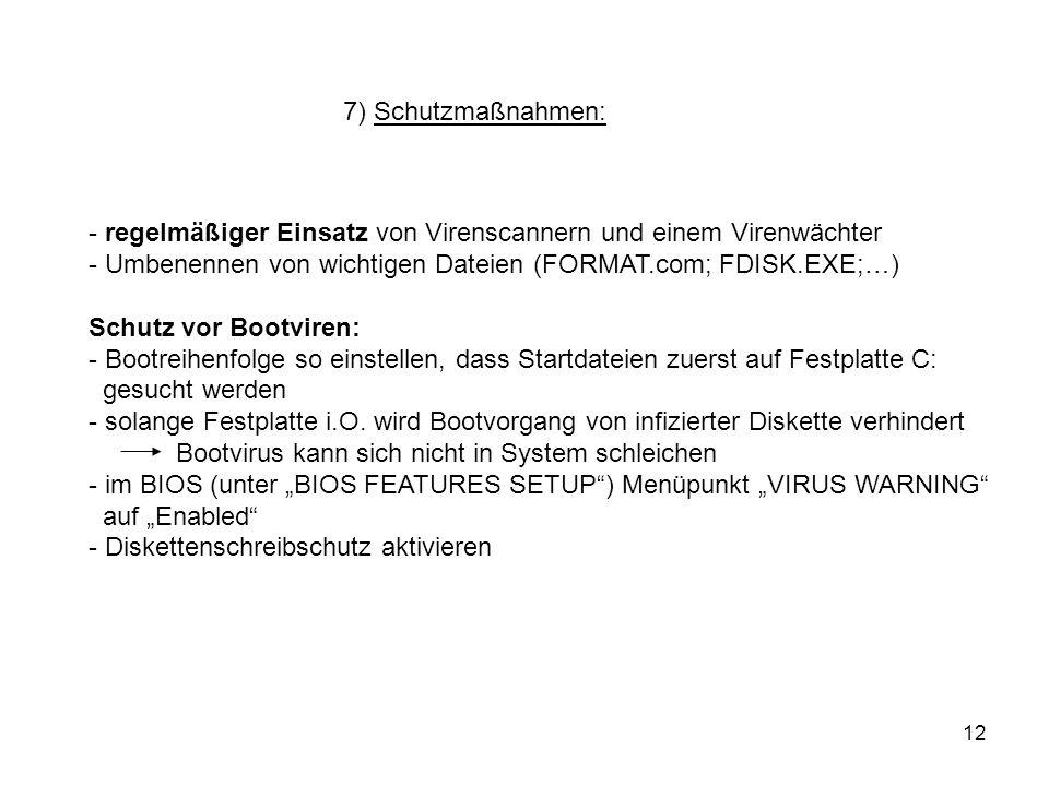 7) Schutzmaßnahmen:regelmäßiger Einsatz von Virenscannern und einem Virenwächter. Umbenennen von wichtigen Dateien (FORMAT.com; FDISK.EXE;…)