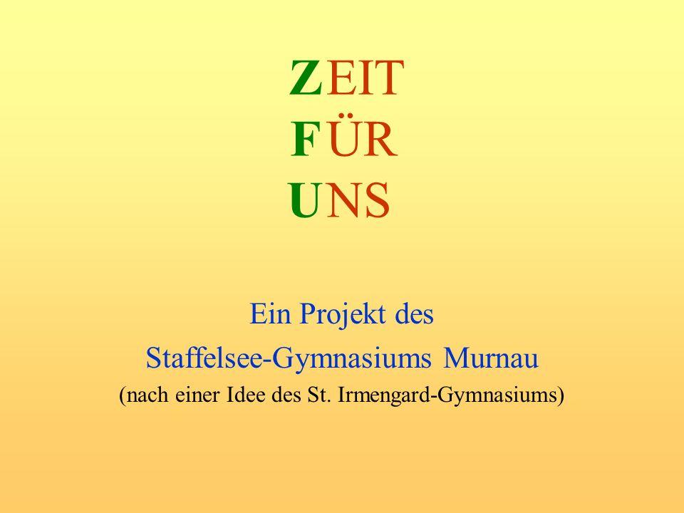 Z F U EIT ÜR NS Ein Projekt des Staffelsee-Gymnasiums Murnau
