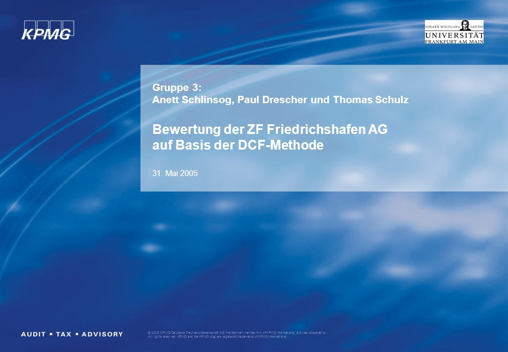 Gruppe 3: Anett Schlinsog, Paul Drescher und Thomas Schulz Bewertung der ZF Friedrichshafen AG auf Basis der DCF-Methode 31.