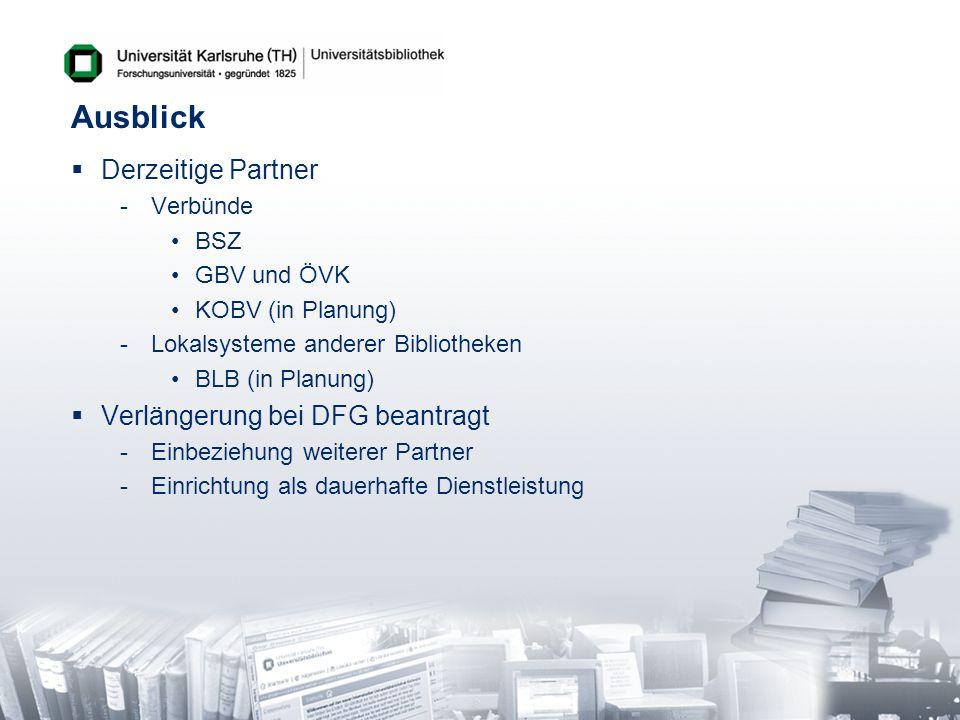 Ausblick Derzeitige Partner Verlängerung bei DFG beantragt Verbünde