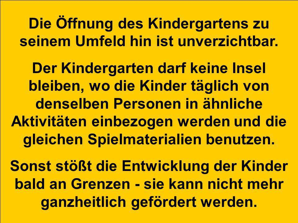 Die Öffnung des Kindergartens zu seinem Umfeld hin ist unverzichtbar.