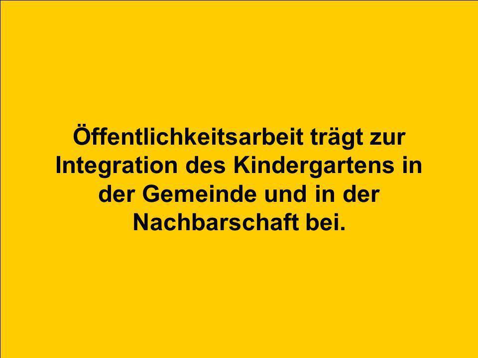 Öffentlichkeitsarbeit trägt zur Integration des Kindergartens in der Gemeinde und in der Nachbarschaft bei.
