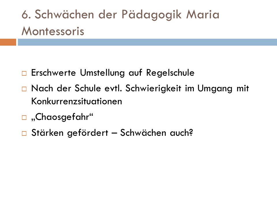 6. Schwächen der Pädagogik Maria Montessoris