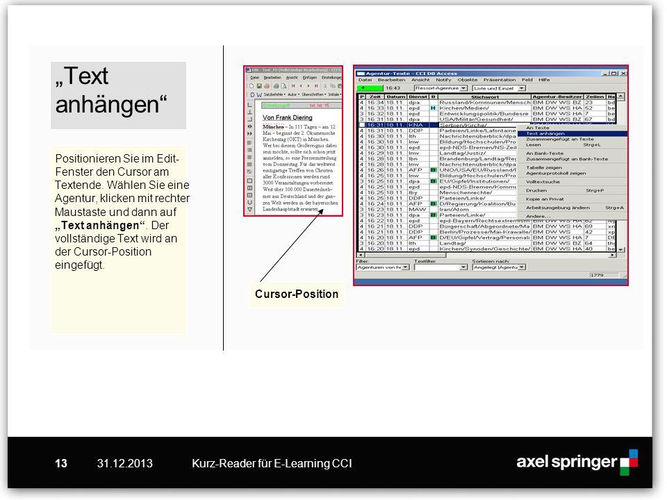 """""""Text anhängen Positionieren Sie im Edit-Fenster den Cursor am Textende. Wählen Sie eine Agentur, klicken mit rechter Maustaste und dann auf """"Text anhängen . Der vollständige Text wird an der Cursor-Position eingefügt."""
