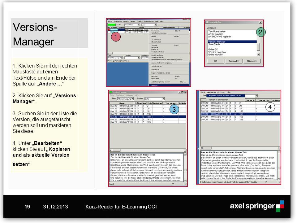 """Versions-Manager 1. Klicken Sie mit der rechten Maustaste auf einen Text/Hülse und am Ende der Spalte auf """"Andere … 2. Klicken Sie auf """"Versions-Manager . 3. Suchen Sie in der Liste die Version, die ausgetauscht werden soll und markieren Sie diese. 4. Unter """"Bearbeiten klicken Sie auf """"Kopieren und als aktuelle Version setzen ."""