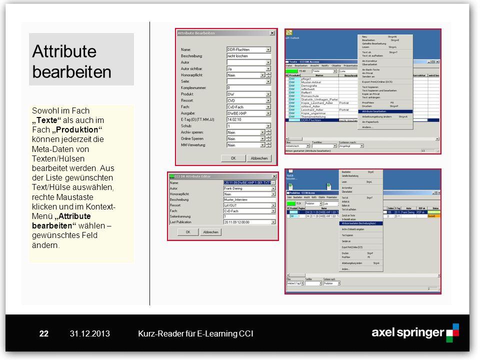 """Attribute bearbeiten Sowohl im Fach """"Texte als auch im Fach """"Produktion können jederzeit die Meta-Daten von Texten/Hülsen bearbeitet werden. Aus der Liste gewünschten Text/Hülse auswählen, rechte Maustaste klicken und im Kontext-Menü """"Attribute bearbeiten wählen –gewünschtes Feld ändern."""
