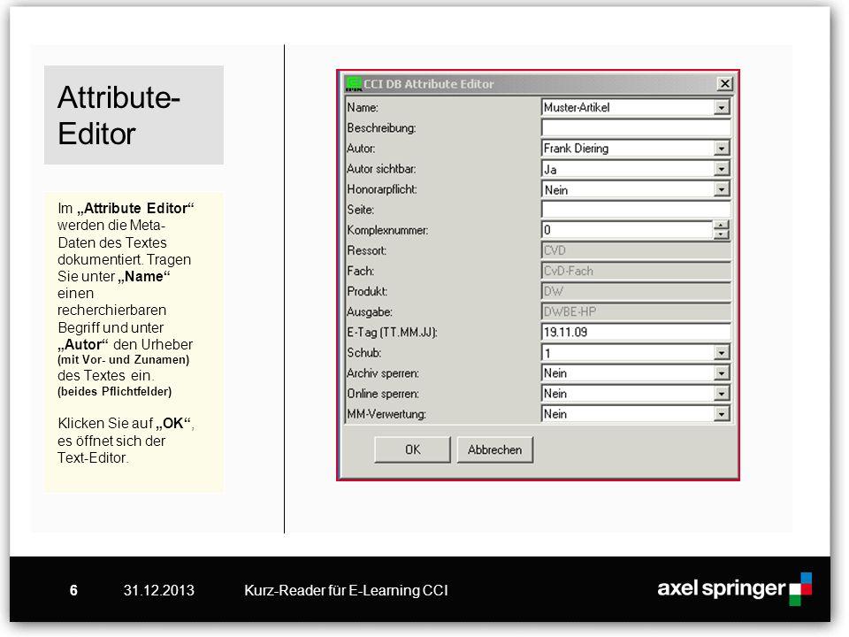 """Attribute-Editor Im """"Attribute Editor werden die Meta-Daten des Textes dokumentiert. Tragen Sie unter """"Name einen recherchierbaren Begriff und unter """"Autor den Urheber (mit Vor- und Zunamen) des Textes ein. (beides Pflichtfelder) Klicken Sie auf """"OK , es öffnet sich der Text-Editor."""
