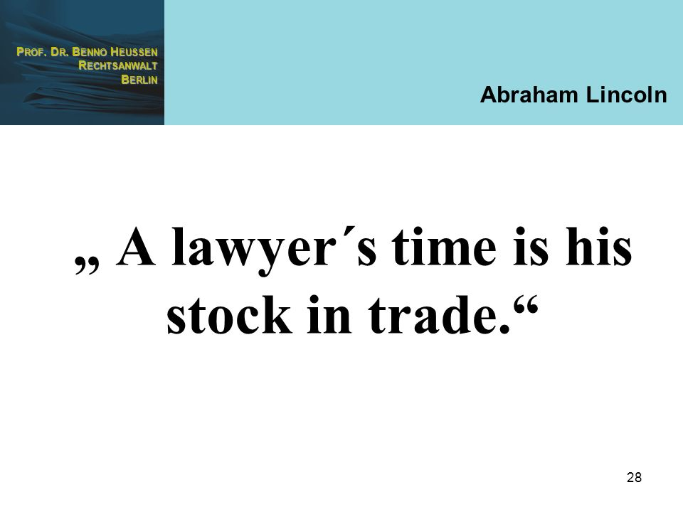 """ A lawyer´s time is his stock in trade."