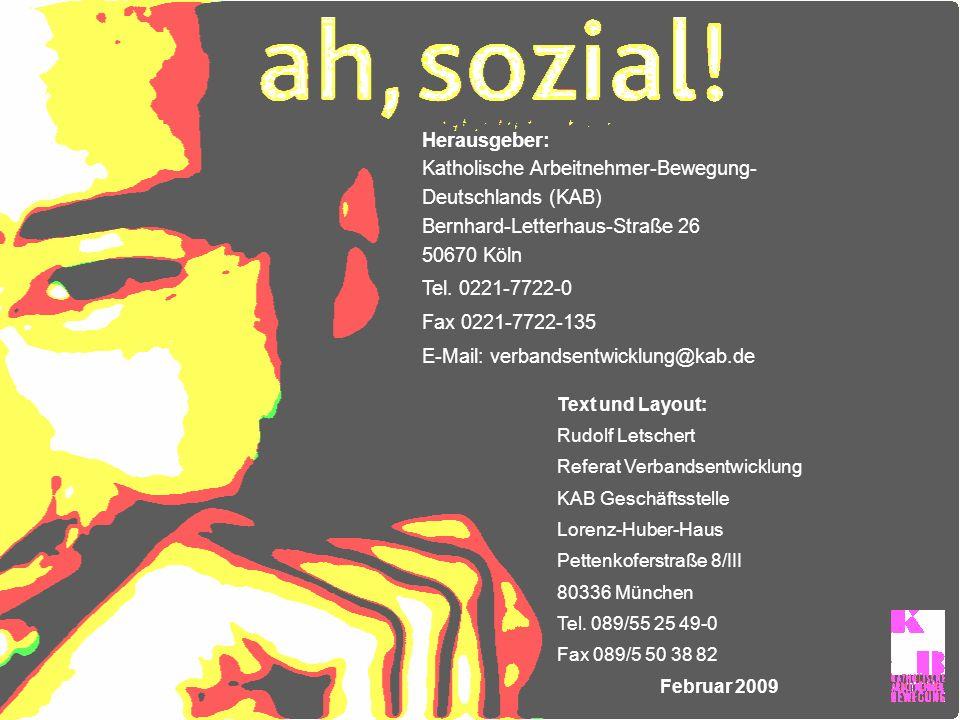 Herausgeber: Katholische Arbeitnehmer-Bewegung-Deutschlands (KAB) Bernhard-Letterhaus-Straße 26 50670 Köln Tel. 0221-7722-0 Fax 0221-7722-135 E-Mail: verbandsentwicklung@kab.de
