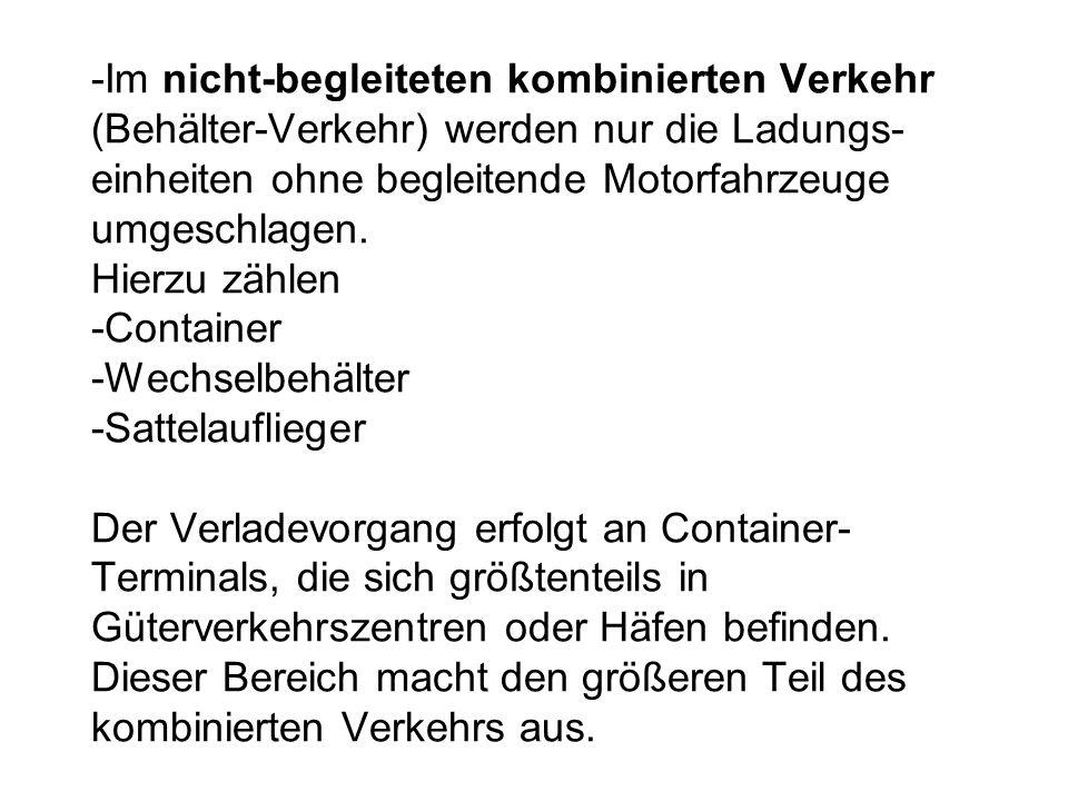 -Im nicht-begleiteten kombinierten Verkehr (Behälter-Verkehr) werden nur die Ladungs- einheiten ohne begleitende Motorfahrzeuge umgeschlagen.