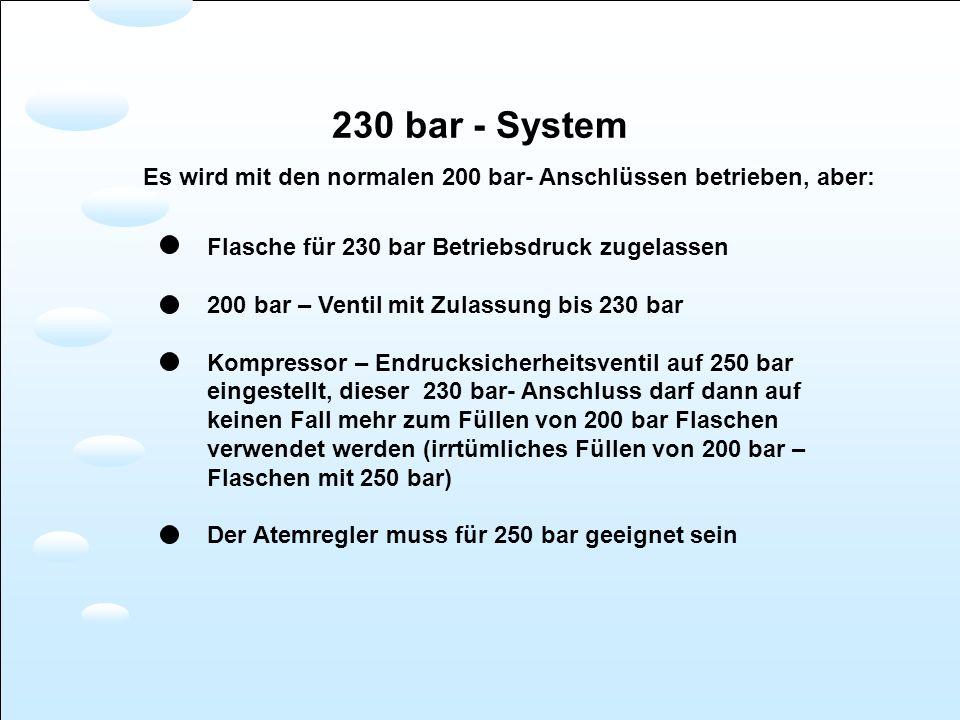 230 bar - System Es wird mit den normalen 200 bar- Anschlüssen betrieben, aber: Flasche für 230 bar Betriebsdruck zugelassen.