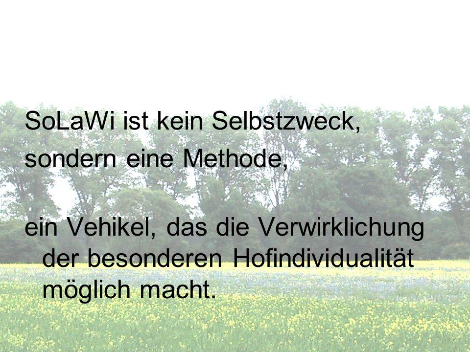 SoLaWi ist kein Selbstzweck, sondern eine Methode, ein Vehikel, das die Verwirklichung der besonderen Hofindividualität möglich macht.
